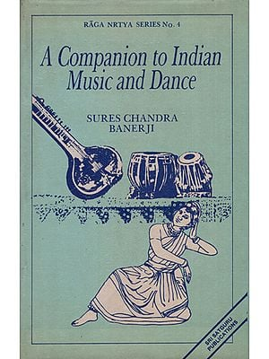 A Companion to Indian Music and Dance - Spanning a Period of Over Three Thousand Years and Based Mainly on Sanskrit Sources (An Old Book)