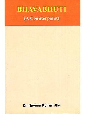 Bhavabhuti (A Counterpoint)