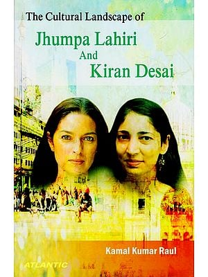 The Cultural Landscape of Jhumpa Lahiri and Kiran Desai