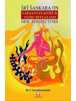 Sri Sankara on Varnavyavastha and Vedic Ritualism New Perspectives