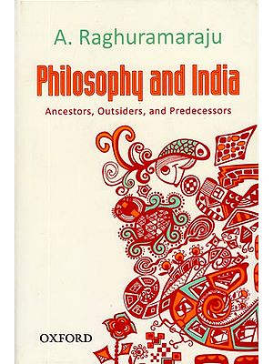 Philosophy and India (Ancestors, Outsiders, and Predecessors)