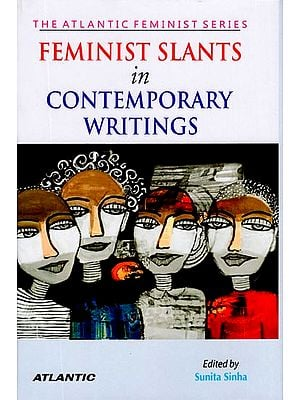 Feminist Slants in contemporary Writings