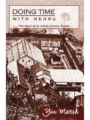 Doing Time With Nehru (The Story of an Indian Chinese Family)