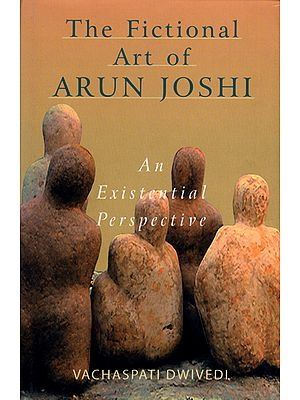 The Fictional Art of Arun Joshi (An Existential Perspective)