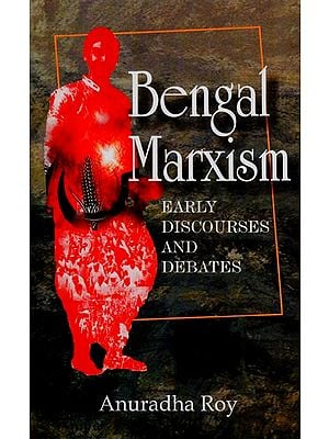Bengal Marxism (Early Discourses and Debates)