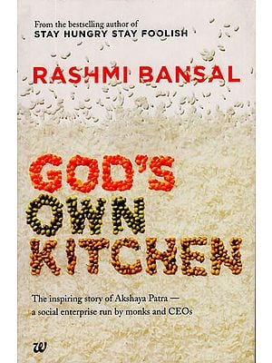 God's Own Kitchen (The Inspiring Story of Akshaya Patra - A Social Enterprise Run by Monks and CEOs)