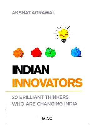 Indian Innovators (20 Brilliant Thinkers Who Are Changing India)
