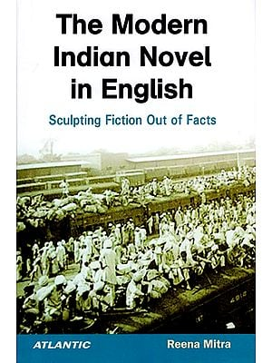 The Modern Indian Novel in English (Sculpting Fiction Out of Facts)