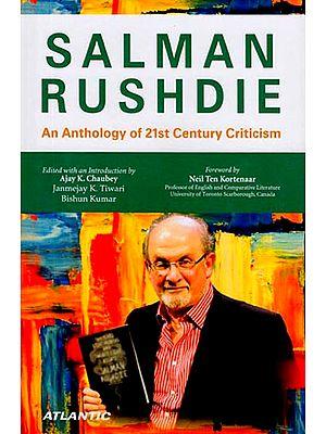 Salman Rushdie (An Anthology of 21st Century Criticism)