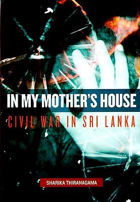 In My Mother's House (Civil War in Sri Lanka)