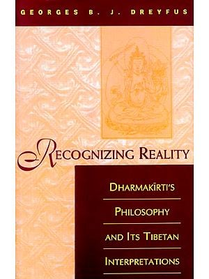 Recognizing Reality (Dharmakirti's Philosophy and Its Tibetan Interpretations)