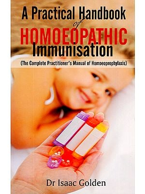 A Practical handbook of Homoeopathic Immunisation (The Complete Practitioner's Manual of Homoeoprophylaxis)