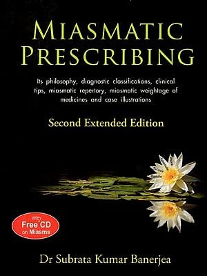 Miasmatic Prescribing (Its Philosophy, diagnostic classfications, clinical tips, miasmatic repertory, miasmatic weightage of medicines and case illustrations)