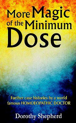 More Magic of the Minimum Dose