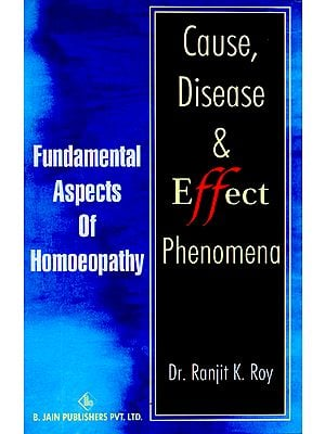 Cause, Disease and Effect Phenomena (Fundamental Aspects of Homoeopathy)