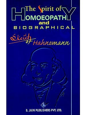 The Spirit of Homoeopathy and Biographical Sketch of Hahnemann