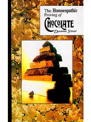 The Homoeopathic Proving of Chocolate (Dynamis School for Advanced Homoeopathic Studies)