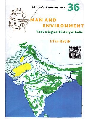 Man and Environment - The Ecological History of India (A Peoples History of India 36)