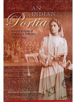 An India Portia (Selected Writings of Cornelia Sorabji 1866 to 1954)