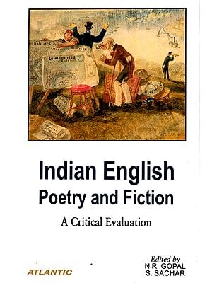 Indian English Poetry and Fiction (A Critical Evaluation)