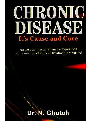 Chronic Disease - It's Cause and Cure (An Easy and Comprehensive Exposition of the Method of Chronic Treatment Translated)