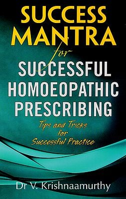 Success Mantra for Successful Homoeopathic Prescribing (Tips and Tricks for Successful Practice)