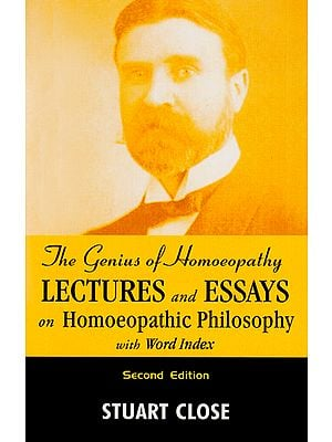 The Genius of Homoeopathy Lectures and Essays on Homoeopathic Philosophy with Word Index
