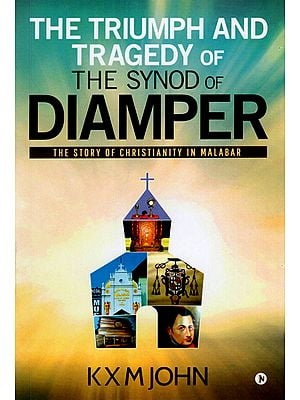 The Triumph and Tragedy of the Synod of Diamper (The Story of Christianity in Malabar)