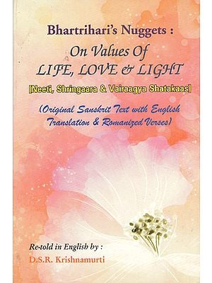 Bhartriharis Nuggets: On Values of Life Love and Light (Neeti, Shringaara and Vairaagya Shatakaas)