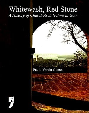 Whitewash, Red Stone (A History of Church Architecture in Goa)
