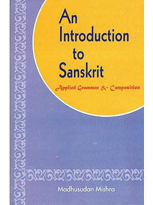 An Introduction to Sanskrit (Applied Grammar and Composition)