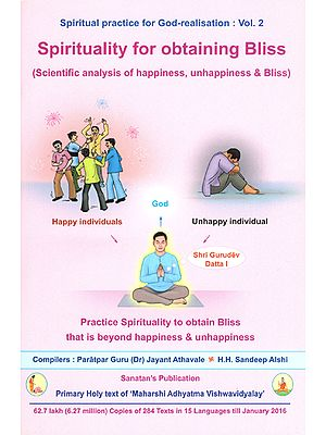Spirituality for Obtaining Bliss (Scientific Analysis of Happiness, Unhappiness and Bliss)