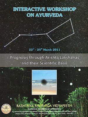 Interactive Workshop on Ayurveda (Prognosis Through Arishta Lakshanas and Their Scientific Basis)