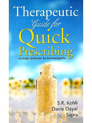 Therapeutic Guide for Quick Prescribing (A Ready Reckoner for Homoeopaths)