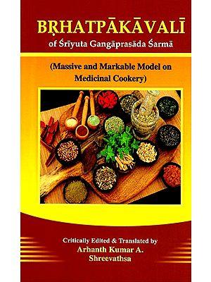 Brhatpakavali of Sriyuta Gangaprasada Sarma (Massive and Markable Model on Medicinal Cookery)
