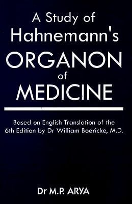 A Study of Hahnemann's Organon of Medicine (Based on English Translation of the 6th Edition by Dr William Boericke, M. D.)