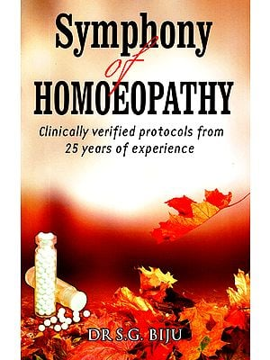 Symphony of Homoeopathy (Clinically Verified Protocols From 25 Years of Experience)