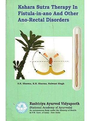 Kshara Sutra Therapy in Fistula in Ano and Other Ano Rectal Disorders