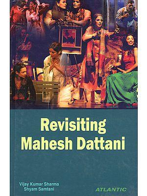 Revisiting Mahesh Dattani
