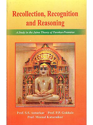 Recollection Recognition and Reasoning (A Study in The Jaina Theory of Paroksa Pramana)
