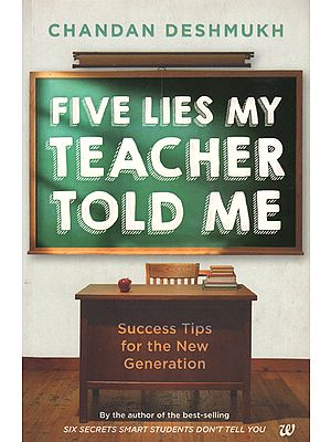 Five Lies My Teacher Told Me (Success Tips for the New Generation)