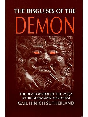 The Disguises of the Demon (The Development of the Yaksa in Hinduism and Buddhism)
