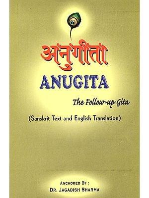 Anugita (The Follow Up Gita)