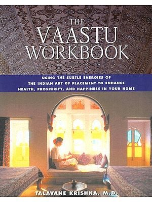 The Vaastu Workbook (Using The Subtle Energies of The Indian Art of Placement to Enhance Health, Prosperity and Happiness in Your Home)