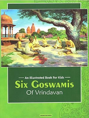 Six Goswamis of Vrindavan (An Illustrated Book For Kids)