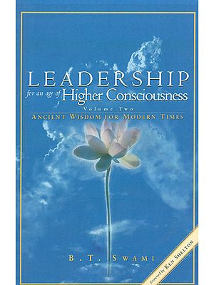 Leadership for an Age of Higher Consciousness (Ancient Wisdom For Modern Times)