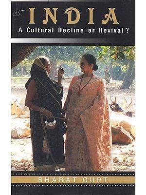 India (A Cultural Decline or Revival)