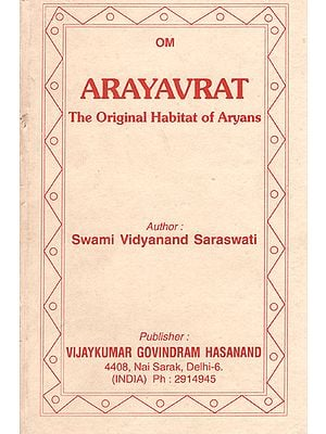 Arayavrat- The Original Habitat of Aryans (An Old and Rare Book)