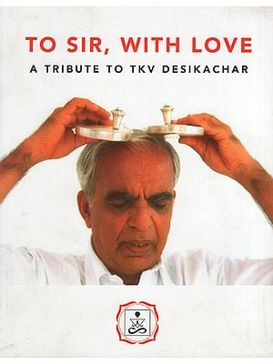 To Sir, With Love (A Tribute to TKV Desikachar)