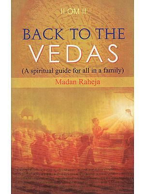 Back to The Vedas (A Spiritual Guide for All in a Family)